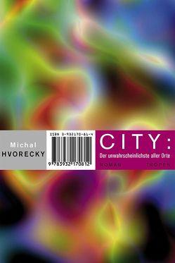 City: Der unwahrscheinlichste aller Orte von Hvorecky,  Michal, Kraetsch,  Mirko