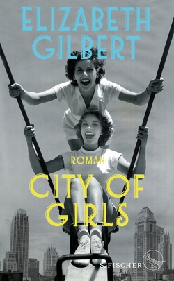 City of Girls von Gilbert,  Elizabeth, Somann-Jung,  Britt