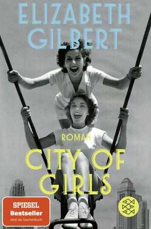 City of Girls von Gilbert,  Elizabeth, Somann-Jung,  Britt