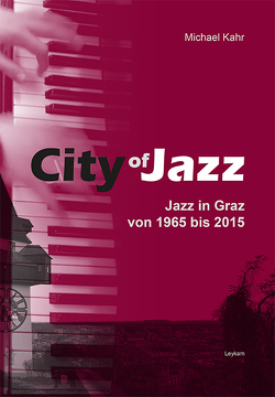 City of Jazz – Jazz in Graz von 1965 bis 2015 von Kahr,  Michael