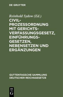 Civilprozessordnung mit Gerichtsverfassungsgesetz, Einführungsgesetzen, Nebensetzen und Ergänzungen von Sydow,  Reinhold