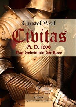 Civitas A.D. 1200. Das Geheimnis der Rose von Wolf,  Christof