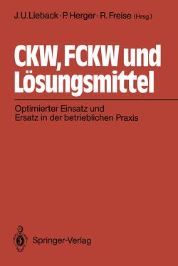 CKW, FCKW und Lösungsmittel von Freise,  Ralf, Herger,  Peter, Lieback,  Jan U.