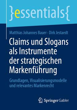 Claims und Slogans als Instrumente der strategischen Markenführung von Bauer,  Matthias Johannes, Jestaedt,  Dirk