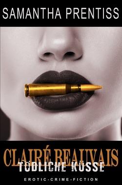 Clairé Beauvais / Tödliche Küsse von Prentiss,  Samantha, Riedel,  Thomas, Smith,  Susann