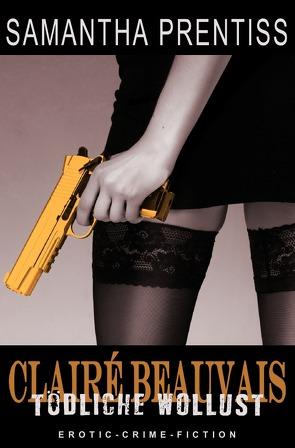 Clairé Beauvais / Tödliche Wollust von Prentiss,  Samantha, Riedel,  Thomas, Smith,  Susann