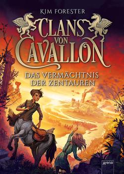 Clans von Cavallon (4). Das Vermächtnis der Zentauren von Forester,  Kim, Köbele,  Ulrike, Meinzold,  Max