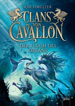 Clans von Cavallon / Die Clans von Cavallon (2). Der Fluch des Ozeans von Forester,  Kim, Köbele,  Ulrike, Meinzold,  Max
