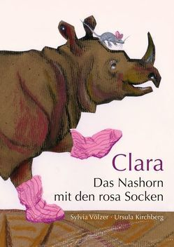 Clara – Das Nashorn mit den rosa Socken von Kirchberg,  Ursula, Völzer,  Dr. Sylvia