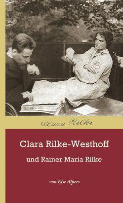 Clara Rilke-Westhoff und Rainer Maria Rilke von Alpers,  Else, Rilke-Westhoff,  Clara
