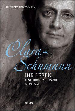 Clara Schumann – Ihr Leben.  Eine biographische Montage von Borchard,  Beatrix