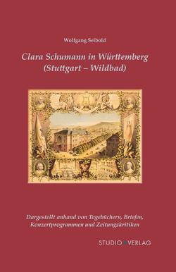 Clara Schumann in Württemberg (Stuttgart und Wildbad) von Seibold,  Wolfgang