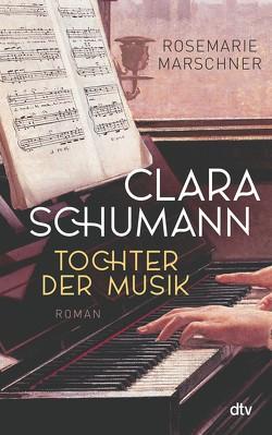 Clara Schumann – Tochter der Musik von Marschner,  Rosemarie