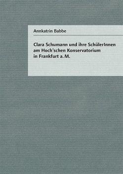Clara Schumann und ihre SchülerInnen am Hoch'schen Konservatorium in Frankdurt a.M. von Babbe,  Annkatrin
