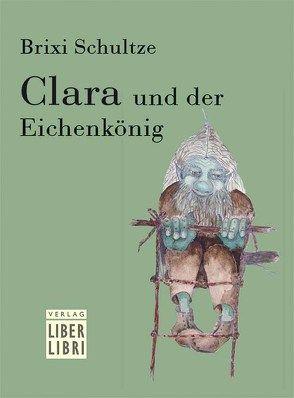 Clara und der Eichenkönig von Schultze,  Brixi