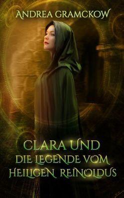 Clara und die Legende vom Heiligen Reinoldus von Gramckow,  Andrea