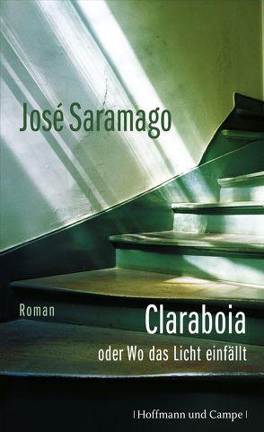 Claraboia oder Wo das Licht einfällt von Saramago,  José, von Schweder-Schreiner,  Karin