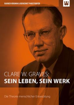 Clare W. Graves: SEIN LEBEN, SEIN WERK von Krumm,  Rainer, Parstorfer,  Benedikt
