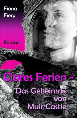 Clares Ferien – Das Geheimnis von Muir Castle von Fiery,  Fiona