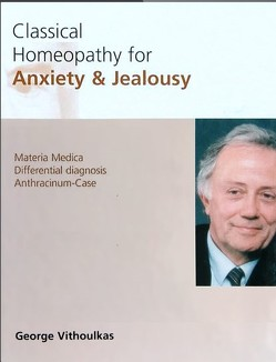 Classical Homeopathy for Anxiety + Jealousy von Grollmann,  Heidi, Maurer,  Urs, Vithoulkas,  George