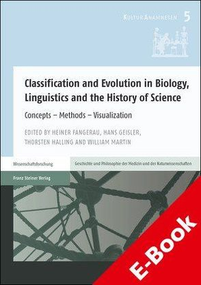 Classification and Evolution in Biology, Linguistics and the History of Science von Fangerau,  Heiner, Geisler,  Hans, Halling,  Thorsten, Martin,  William