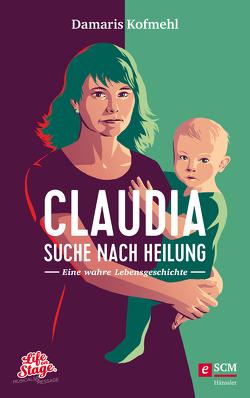 Claudia – Suche nach Heilung von Kofmehl,  Damaris