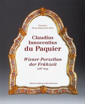 Claudius Innocentius DuPaquier: Wiener Porzellan der Frühzeit 1718-1744 von Sturm-Bednarczyk,  Elisabeth