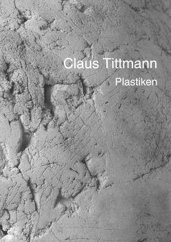 Claus Tittmann-Plastiken von Brüggemann,  Erich, Kruse,  Joachim, Siedhoff,  Thomas, Tittmann,  Claus