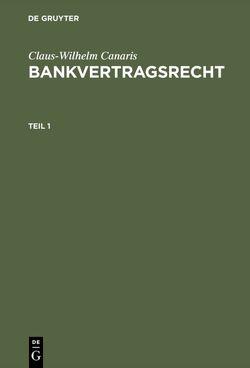 Claus-Wilhelm Canaris: Bankvertragsrecht / Claus-Wilhelm Canaris: Bankvertragsrecht. Teil 1 von Canaris,  Claus-Wilhelm