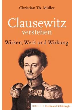 Clausewitz verstehen von Müller,  Christian Th.