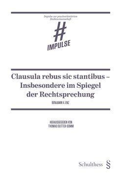 Clausula rebus sic stantibus – Insbesondere im Spiegel der Rechtsprechung von Enz,  Benjamin V., Sutter-Somm,  Thomas