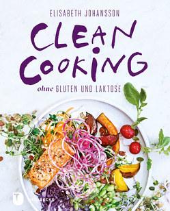 Clean Cooking ohne Gluten und Laktose von Essrich,  Ricarda, Johansson,  Elisabeth