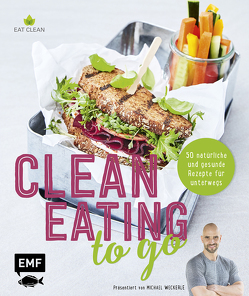 Clean Eating to go von Buchczik,  Nadja, Enns,  Anton, Weckerle,  Michael