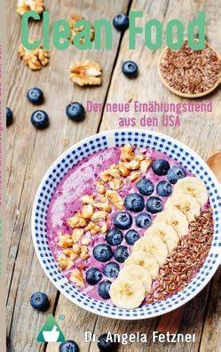 Clean Food – Der neue Ernährungstrend aus den USA von Fetzner,  Angela