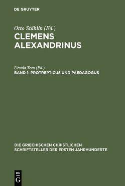 Clemens Alexandrinus / Protrepticus und Paedagogus von Treu,  Ursula
