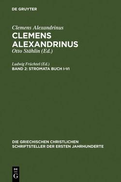 Clemens Alexandrinus / Stromata Buch I-VI von Früchtel,  Ludwig, Treu,  Ursula