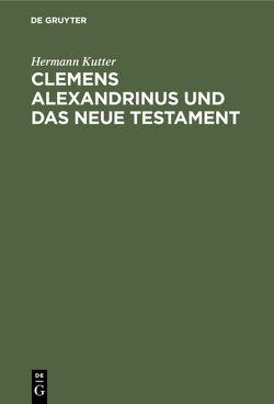 Clemens Alexandrinus und das Neue Testament von Kutter,  Hermann