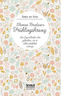 Clemens Brentanos Frühlingskranz von Brentano,  Clemens, von Arnim,  Bettina