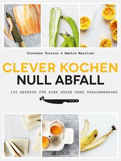 Clever kochen – null Abfall von Buchwalter,  Barbara, Rooney,  Deirdre, Torrico,  Giovanna, Wasiliev,  Amelia