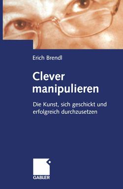 Clever manipulieren von Brendl,  Erich