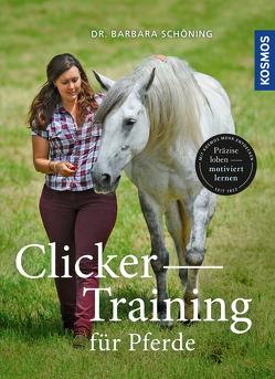 Clicker -Training für Pferde von Schöning,  Dr. Barbara