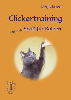 Clickertraining – mehr als Spaß für Katzen von Laser,  Birgit