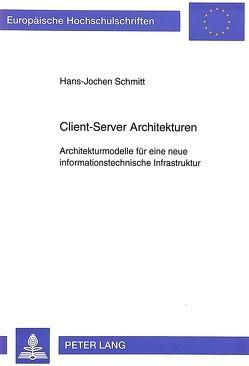 Client-Server Architekturen von Schmitt,  Hans-Jochen
