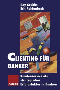 Clienting für Banker von Grubbs,  Ray, Reidenbach,  Eric