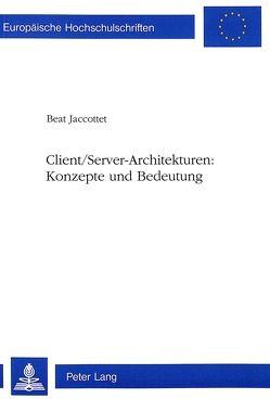 Client/Server-Architekturen:- Konzepte und Bedeutung von Jaccottet,  Beat