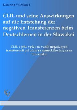 CLIL und seine Auswirkungen auf die Entstehung der negativen Transferenzen beim Deutschlernen in der Slowakei von Vilčeková,  Katarína