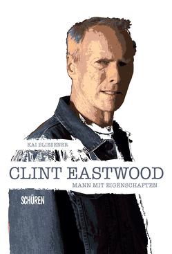 Clint Eastwood – Mann mit Eigenschaften von Bliesener,  Kai
