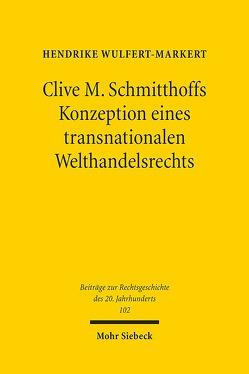 Clive M. Schmitthoffs Konzeption eines transnationalen Welthandelsrechts von Wulfert-Markert,  Hendrike