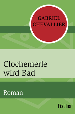 Clochemerle wird Bad von Chevallier,  Gabriel, Neddermann-Bökenkamp,  Emmy