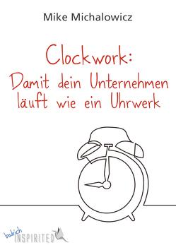 Clockwork: Damit dein Unternehmen läuft wie ein Uhrwerk von Budrich,  Barbara, Michalowicz,  Mike, Möbius,  Frauke, Savala,  Charles K.